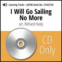 I Will Go Sailing No More (SATB) (arr. Hasty) - CD Learning Tracks for 213430