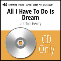 All I Have to Do is Dream (SATB) (arr. Gentry) - CD Learning Tracks for 213554 & 213607