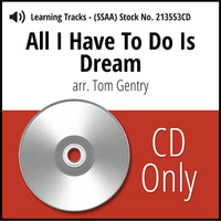 All I Have to Do is Dream (SSAA) (arr. Gentry) - CD Learning Tracks for 213552 & 213533