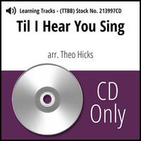 'Til I Hear You Sing (TTBB) (arr. Hicks) - CD Learning Tracks for 211562