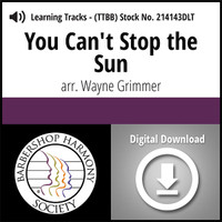 You Can't Stop the Sun (TTBB) (arr. Grimmer) - Digital Learning Tracks for 214140