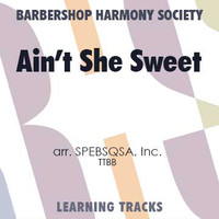 Ain't She Sweet (TTBB) (arr. SPEBSQSA) - CD Learning Tracks for 7243