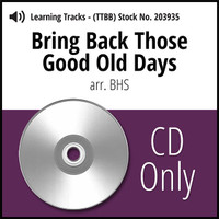 Bring Back Those Good Old Days (TTBB) (arr. BHS) - CD Learning Tracks for 203932