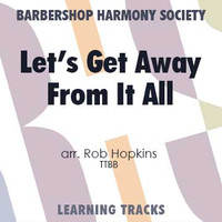 Let's Get Away from It All (TTBB) (arr. Hopkins) - CD Learning Tracks for 7355