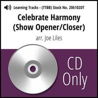 Celebrate Harmony (Show Opener/Closer) (TTBB) - CD Learning Tracks for 205682