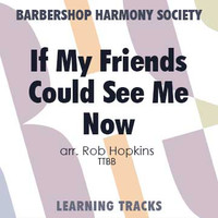 If My Friends Could See Me Now (TTBB) (arr. Hopkins) - CD Learning Tracks for 7376