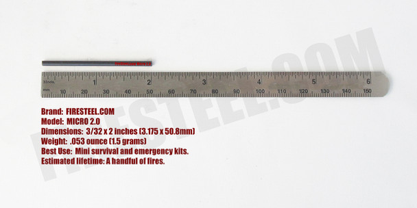 Measuring two inches long and 3/32 of an inch in diameter, this is the smallest FireSteel.com FireSteel available.  I don't think it's possible to  make them any smaller!   Perfect for mini survival and emergency kits!