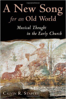New Song for an Old World: Musical Thought in the Early Church