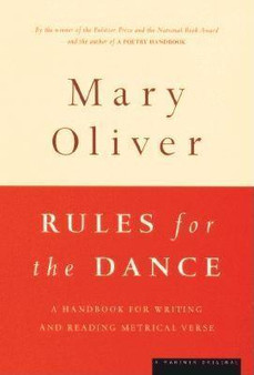 Rules for the Dance: A Handbook for Writing and Reading Metrical Verse, by Mary Oliver