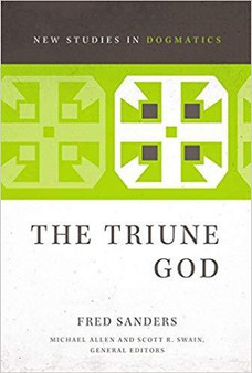 Triune God (New Studies in Dogmatics), by Fred Sanders