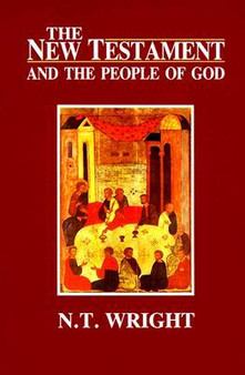 The New Testament and the People of God, by N. T. Wright