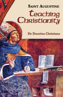 Teaching Christianity: De Doctrina Christiana, by St. Augustine
