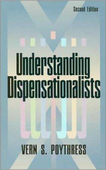 Understanding Dispensationalists, by Vern S. Poythress