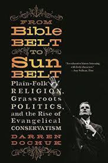 From Bible Belt to Sunbelt: Plain-Folk Religion, Grassroots Politics, and the Ride of Evangelical Conservatism