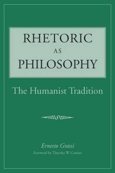 Rhetoric as Philosophy: The Humanist Tradition, by Ernesto Grassi