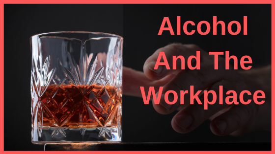 Alcohol and the Workplace