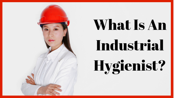 What is an Industrial Hygienist?