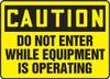 Caution - Do Not Enter While Equipment Is Operating - Dura-Fiberglass - 12'' X 18''