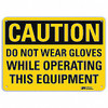 Caution - Do Not Wear Gloves While Operating This Equipment - Re-Plastic - 7'' X 10''