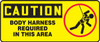 Caution - Body Harness Required In This Area (W/Graphic) - Adhesive Dura-Vinyl - 7'' X 17''