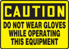 Caution - Do Not Wear Gloves While Operating This Equipment - Plastic - 7'' X 10''