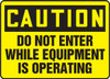 Caution - Do Not Enter While Equipment Is Operating - Plastic - 12'' X 18''
