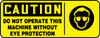 Caution - Do Not Operate This Machine Without Eye Protection (W/Graphic) - Adhesive Dura-Vinyl - 7'' X 17''