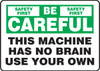 Be Careful - This Machine Has No Brain Use Your Own