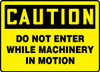 Caution - Do Not Enter While Machinery In Motion - Plastic - 10'' X 14''