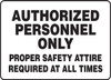 Authorized Personnel Only Proper Safety Attire Required At All Times - Adhesive Vinyl - 7'' X 10''