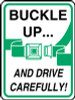 """Buckle Up And Drive Carefully Sign (w/ Pictorial)- 24"""" x 18"""""""