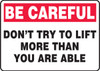 Be Careful - Don'T Try To Lift More Than You Are Able