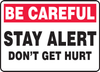 Be Careful - Stay Alert Don'T Get Hurt