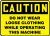 Caution - Do Not Wear Loose Clothing While Operating This Machine - Adhesive Dura-Vinyl - 10'' X 14''