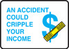 an accident could cripple your income sign MFNF514