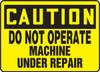 Caution - Do Not Operate Machine Under Repair