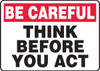 Be Careful - Think Before You Act