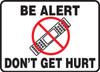 Be alert don't get hurt sign MGNF815VP