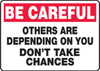 Be Careful - Others Are Depending On You Don'T Take Chances - Adhesive Vinyl - 10'' X 14''