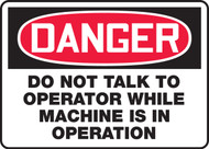 Danger - Do Not Talk To Operator While Machine Is In Operation