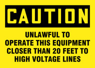 Caution - Caution Unlawful To Operate This Equipment Closer Than 20 Feet To High Voltage Lines - Adhesive Dura-Vinyl - 10'' X 14''