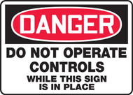 Danger - Do Not Operate Controls While This Sign Is In Place