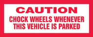 Caution Chock Wheels Whenever This Vehicle Is Parked