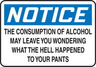 Notice The Consumption Of Alcohol May Leave You Wondering What The Hell Happened