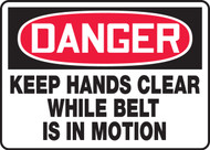 Danger - Keep Hands Clear While Belt Is In Motion