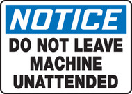 Notice - Do Not Leave Machine Unattended