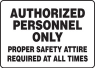 Authorized Personnel Only Proper Safety Attire Required At All Times - Plastic - 7'' X 10''