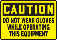 Caution - Do Not Wear Gloves While Operating This Equipment