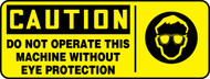 Caution - Do Not Operate This Machine Without Eye Protection (W/Graphic) - Adhesive Vinyl - 7'' X 17''
