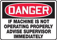 Danger - If  Machine Is Not Operating Properly Advise Supervisor Immediately